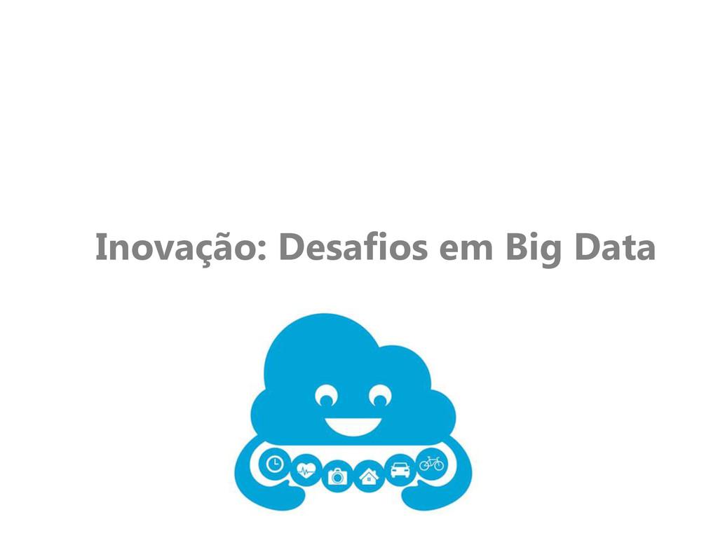 Inovação: Desafios em Big Data