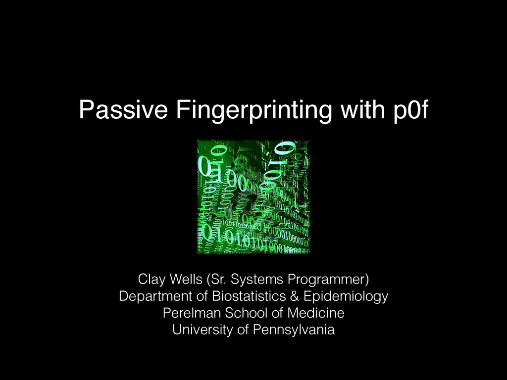 Passive Fingerprinting with p0f Clay Wells (Sr....