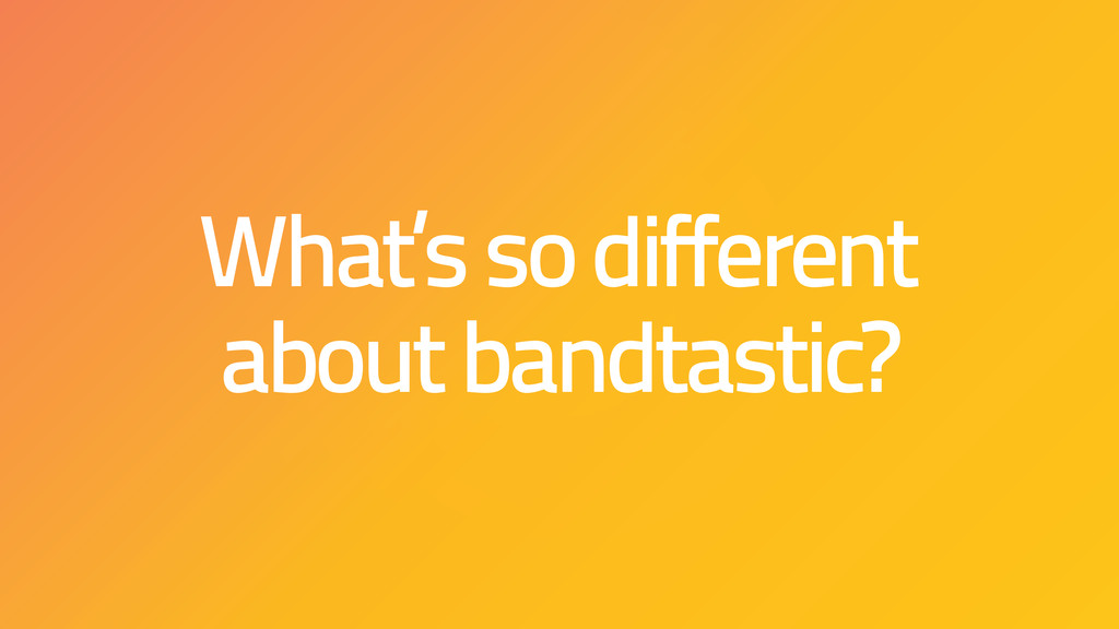 What's so different about bandtastic?