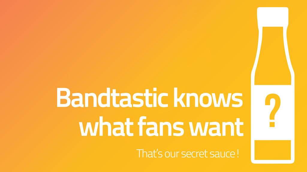 Bandtastic knows what fans want That's our secr...