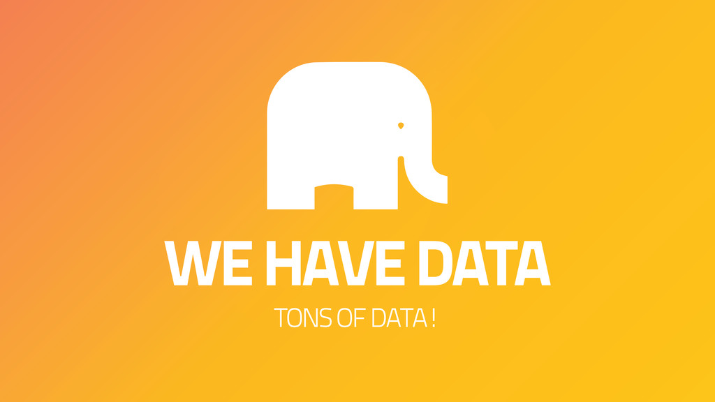 WE HAVE DATA TONS OF DATA!
