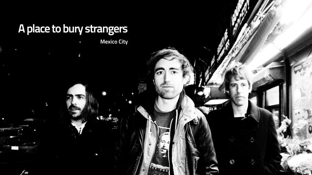 Mexico City A place to bury strangers