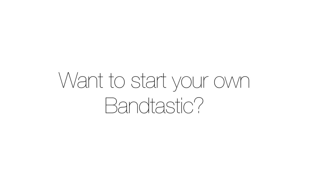 Want to start your own Bandtastic?