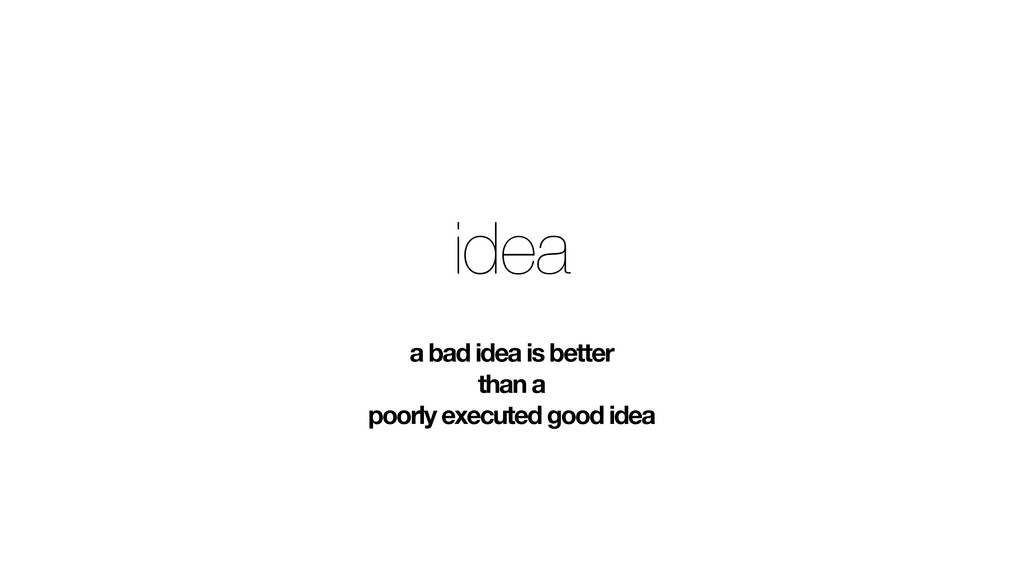 idea a bad idea is better than a poorly execute...