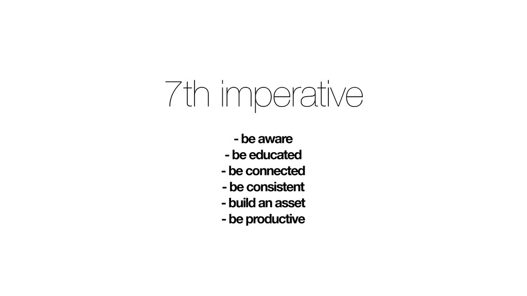 7th imperative - be aware - be educated - be co...