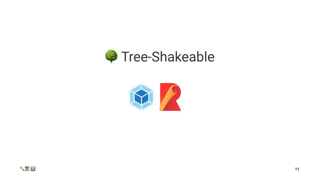 "! Tree-Shakeable ! "" # 11"