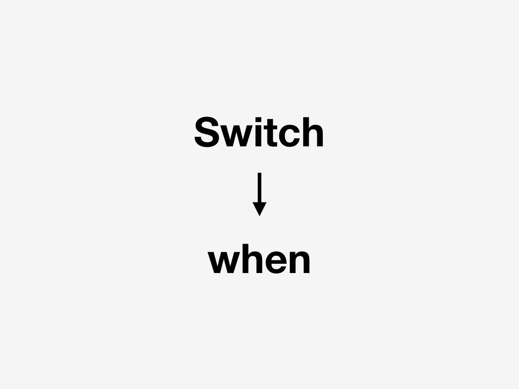 Switch when