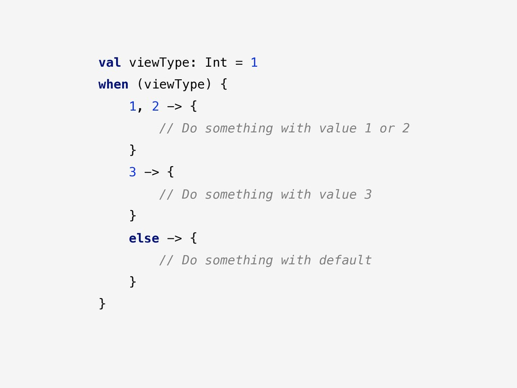val viewType: Int = 1 when (viewType) { 1, 2 ->...
