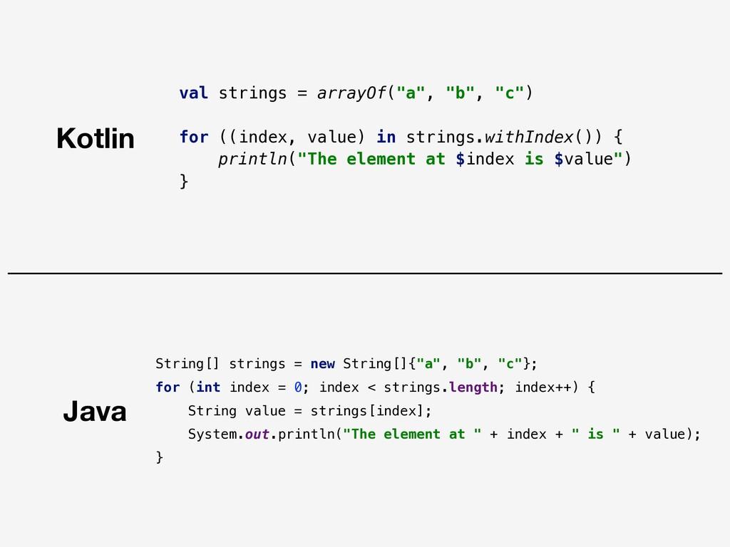 "Java Kotlin val strings = arrayOf(""a"", ""b"", ""c""..."