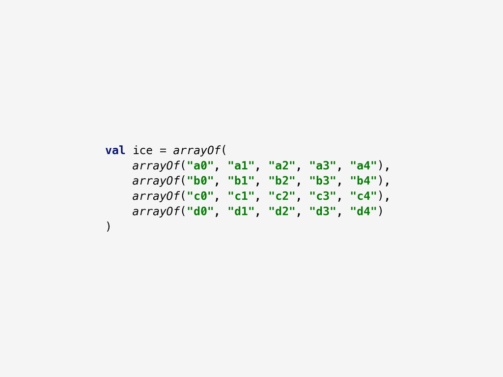 "val ice = arrayOf( arrayOf(""a0"", ""a1"", ""a2"", ""a..."
