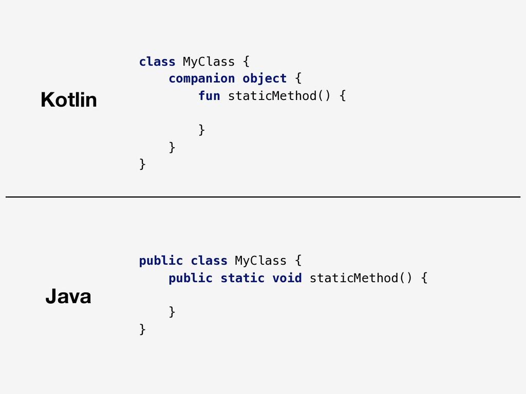 class MyClass { companion object { fun staticMe...