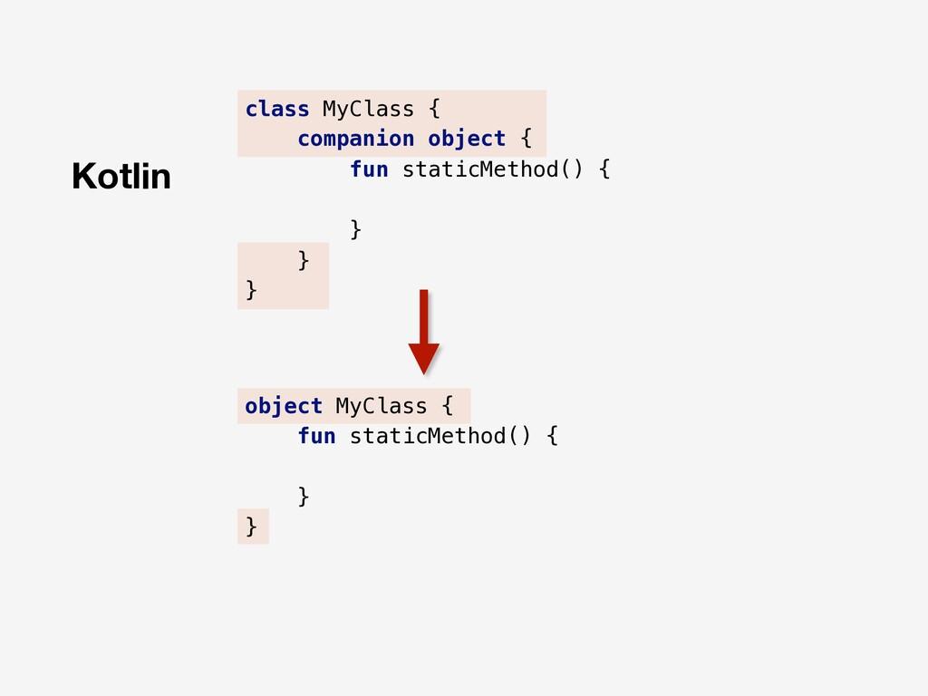 Kotlin class MyClass { companion object { fun s...