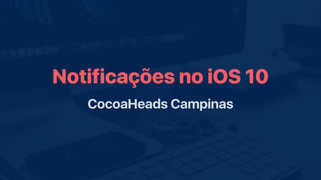 Notificações no iOS 10 CocoaHeads Campinas