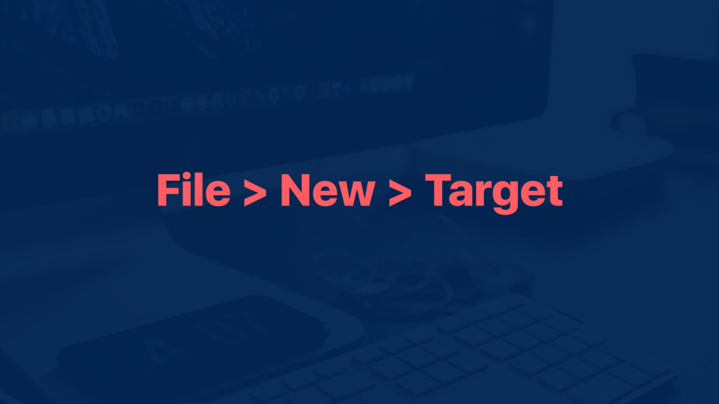 File > New > Target