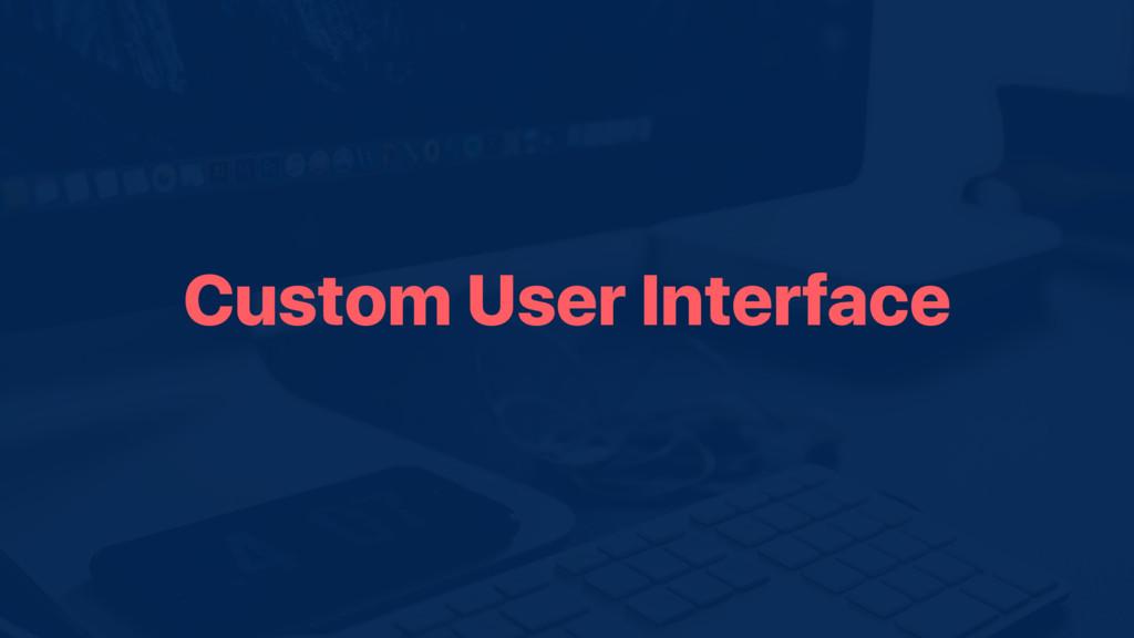 Custom User Interface