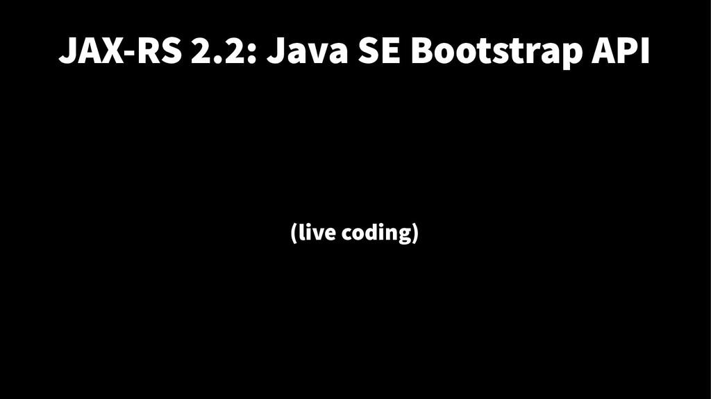 JAX-RS 2.2: Java SE Bootstrap API (live coding)