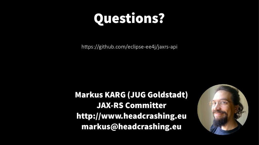 Questions? Markus KARG (JUG Goldstadt) JAX-RS C...