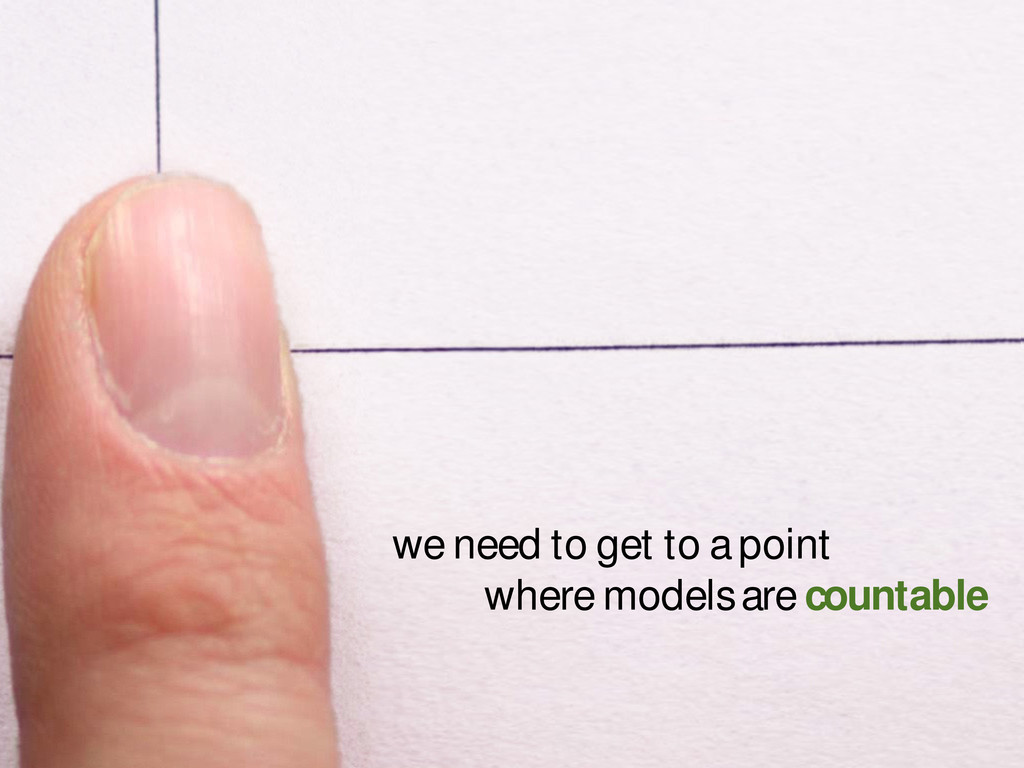 we need to get to a point where models are coun...