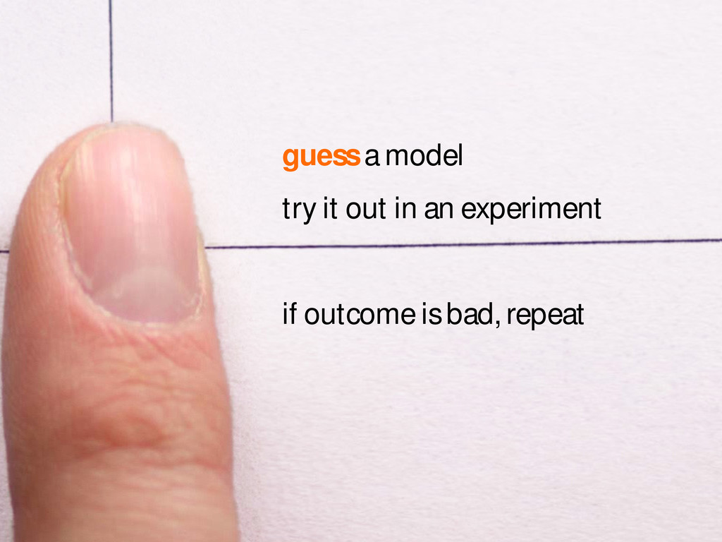guess a model try it out in an experiment if ou...