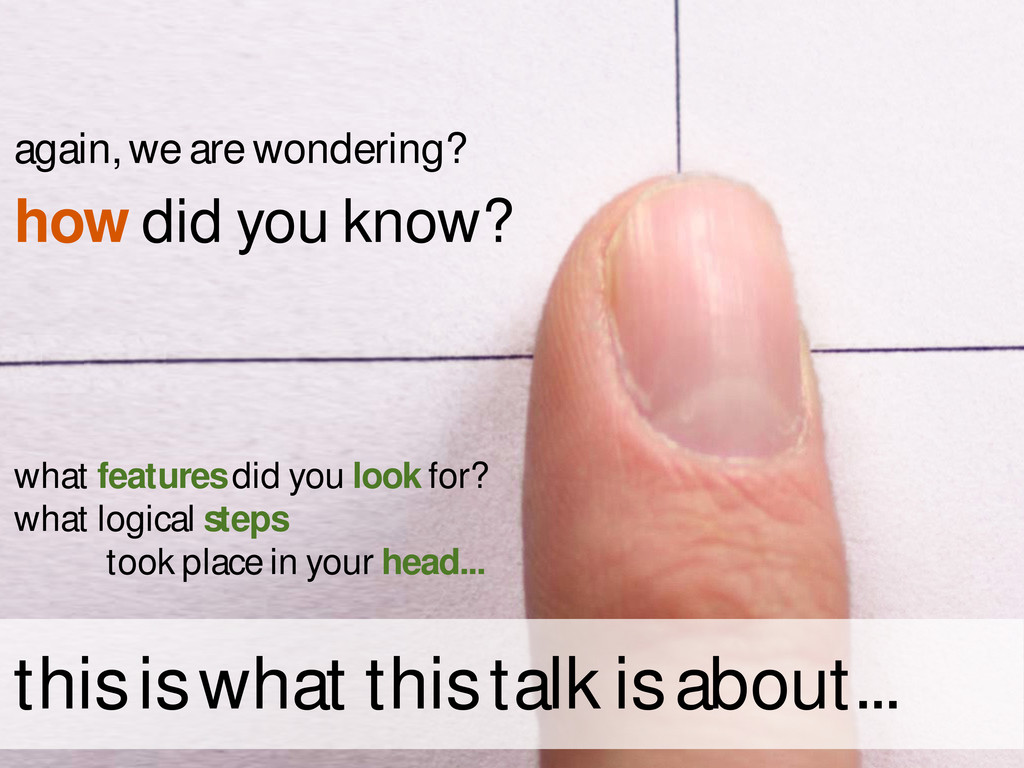 again, we are wondering? how did you know? what...