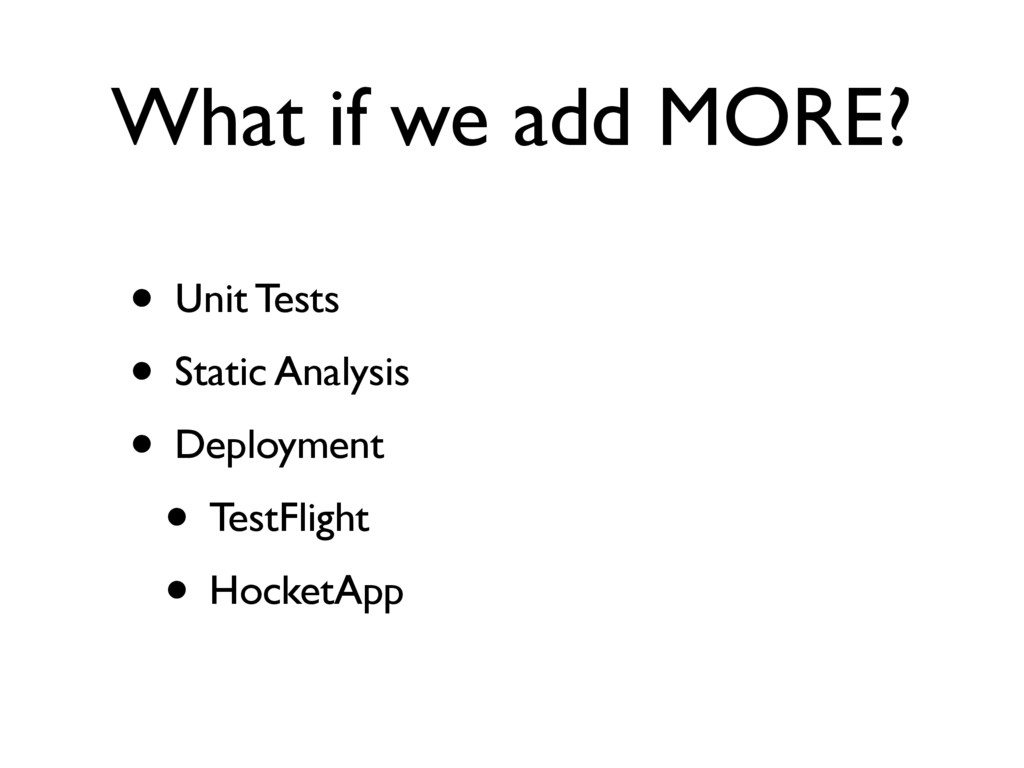 What if we add MORE? • Unit Tests • Static Anal...