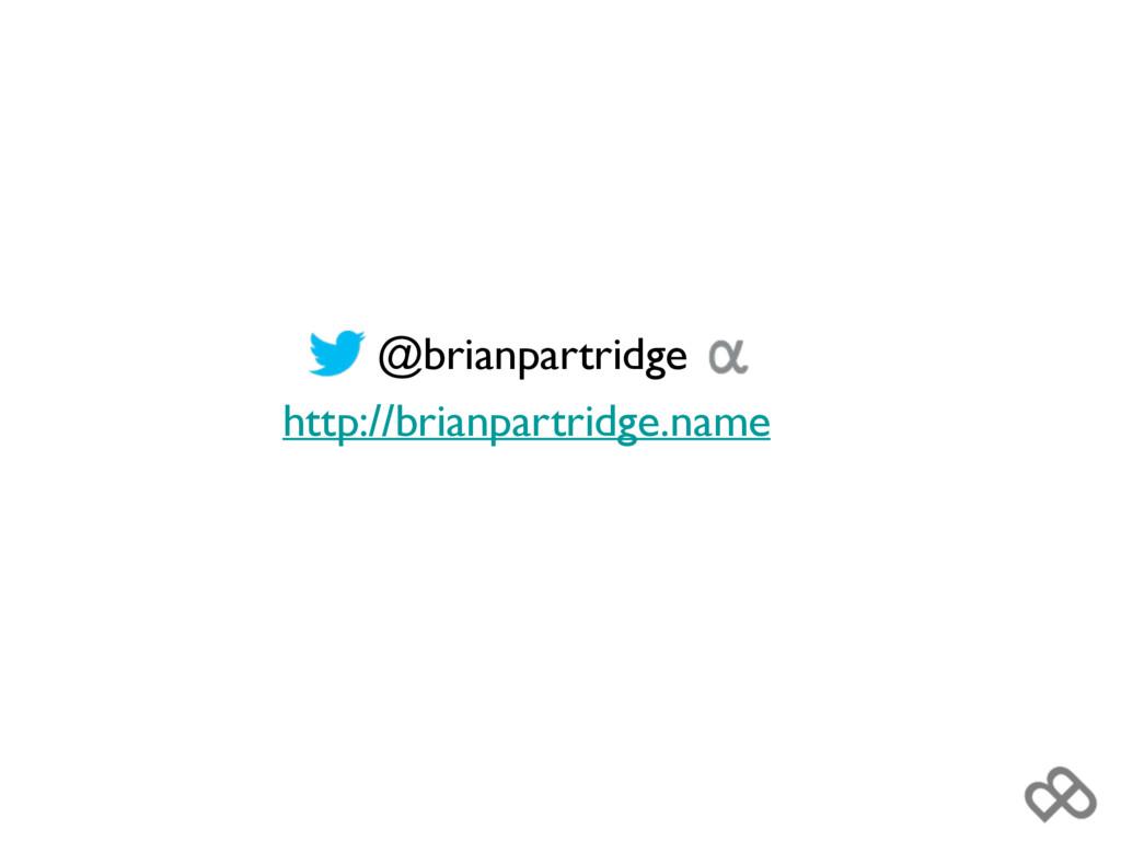 @brianpartridge http://brianpartridge.name