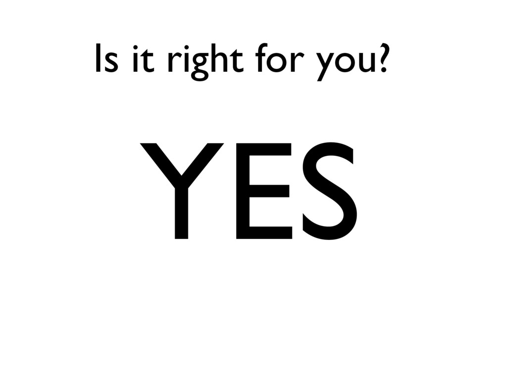 Is it right for you? YES