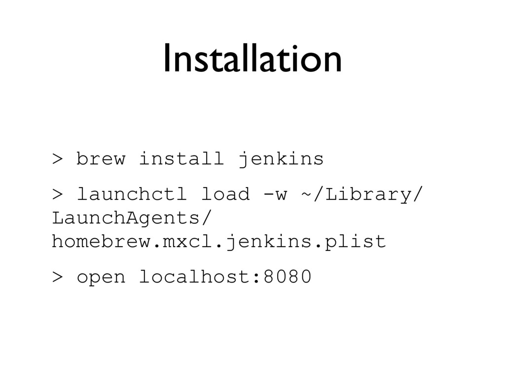 Installation > brew install jenkins > launchctl...