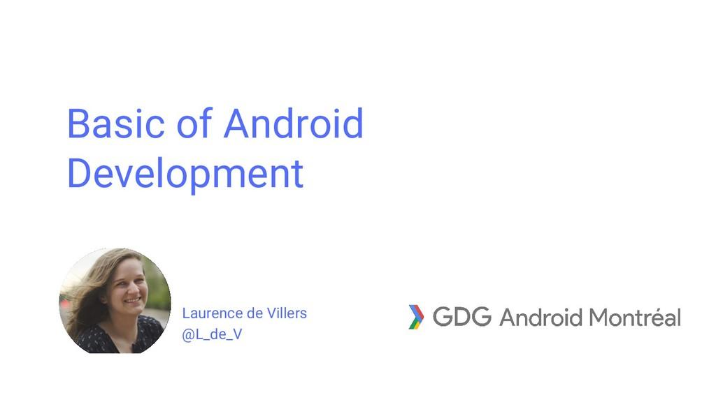 Laurence de Villers @L_de_V Basic of Android De...