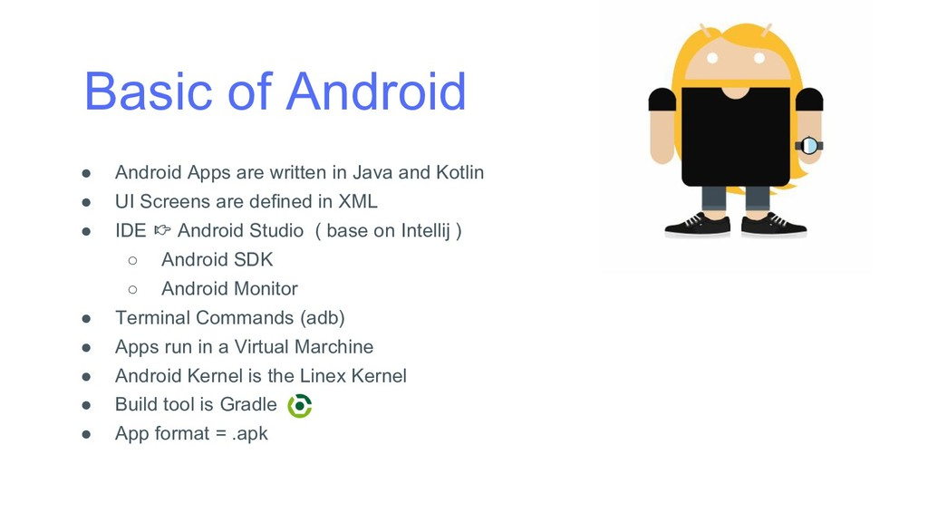 Basic of Android ● Android Apps are written in ...