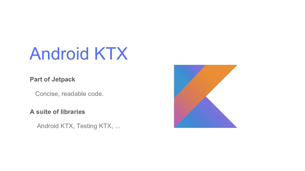 Android KTX Part of Jetpack Concise, readable c...