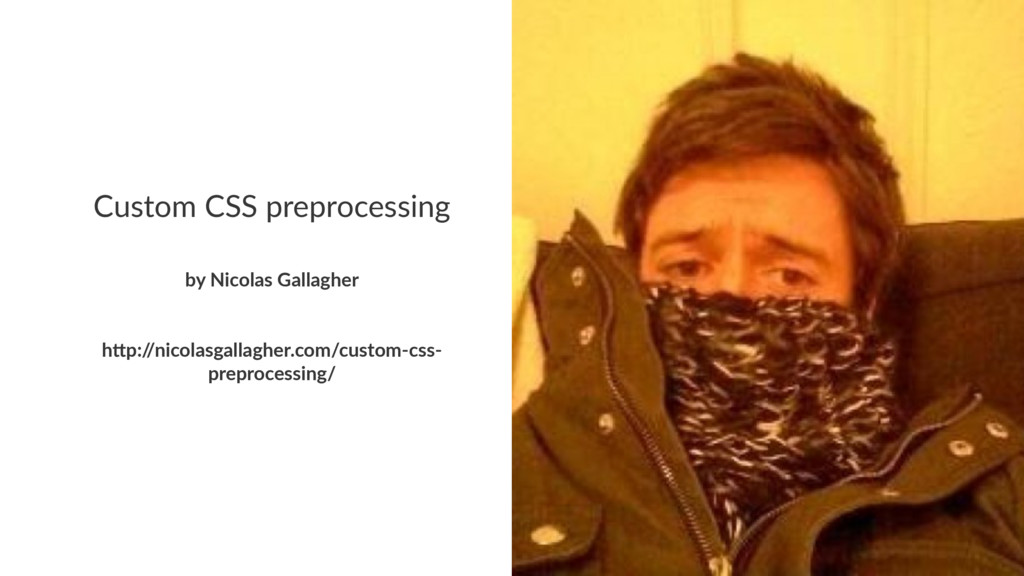 Custom CSS preprocessing by Nicolas Gallagher h...