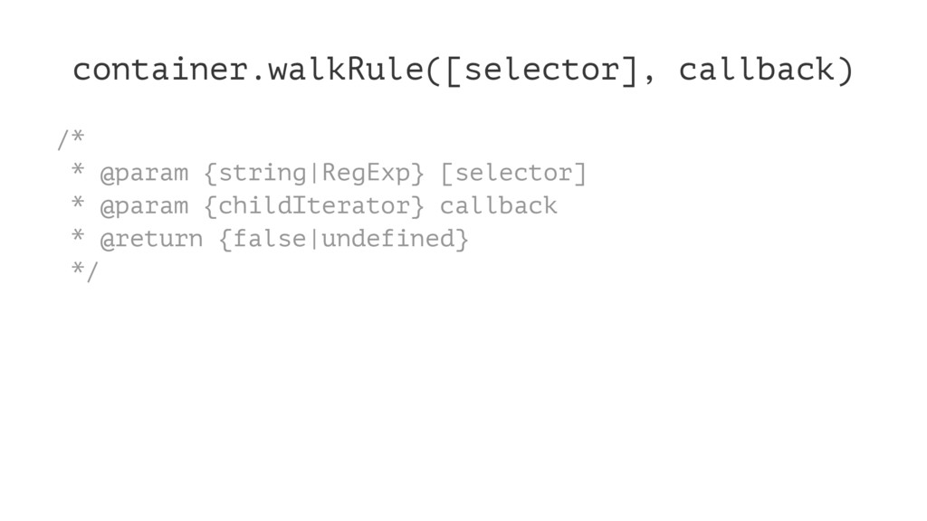 container.walkRule([selector], callback) /* * @...