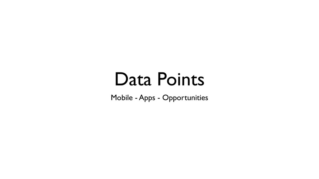 Data Points Mobile - Apps - Opportunities