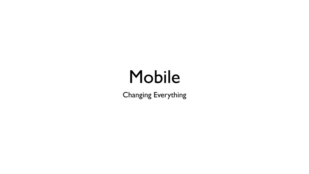 Mobile Changing Everything