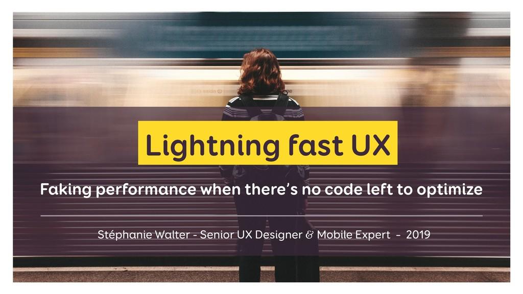 Lightning fast UX Stéphanie Walter - Senior UX ...