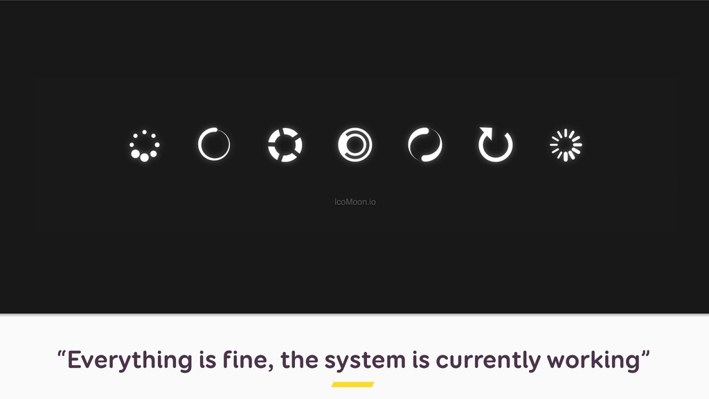 """Everything is fine, the system is currently wo..."