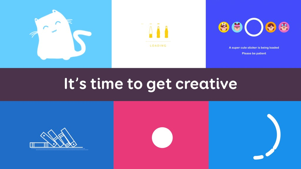 It's time to get creative