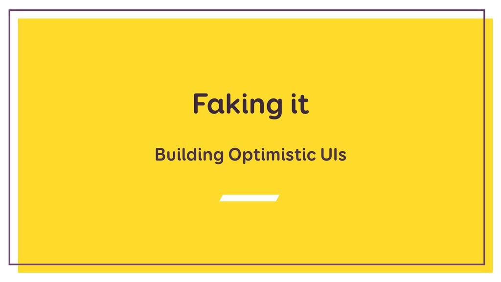 Faking it Building Optimistic UIs