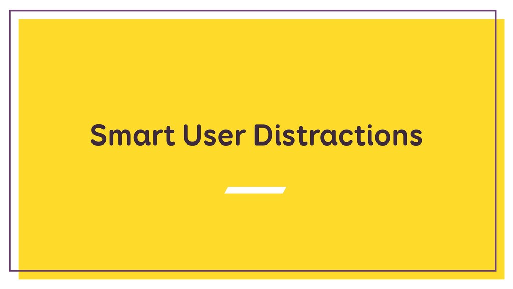 Smart User Distractions