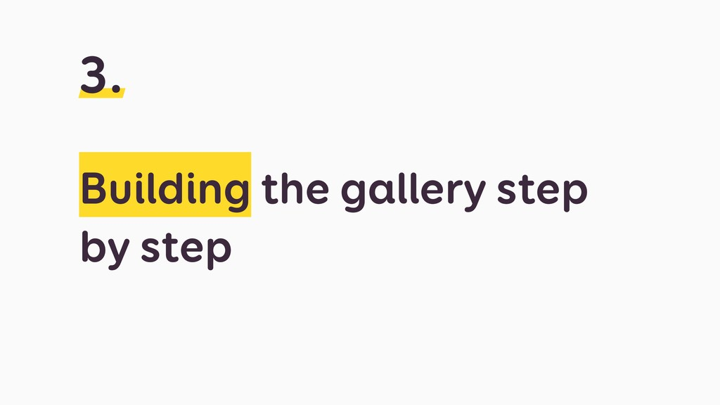 Building the gallery step by step 3.
