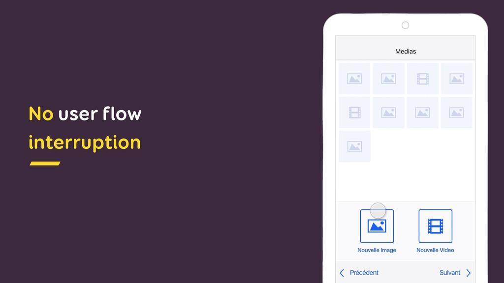 No user flow interruption