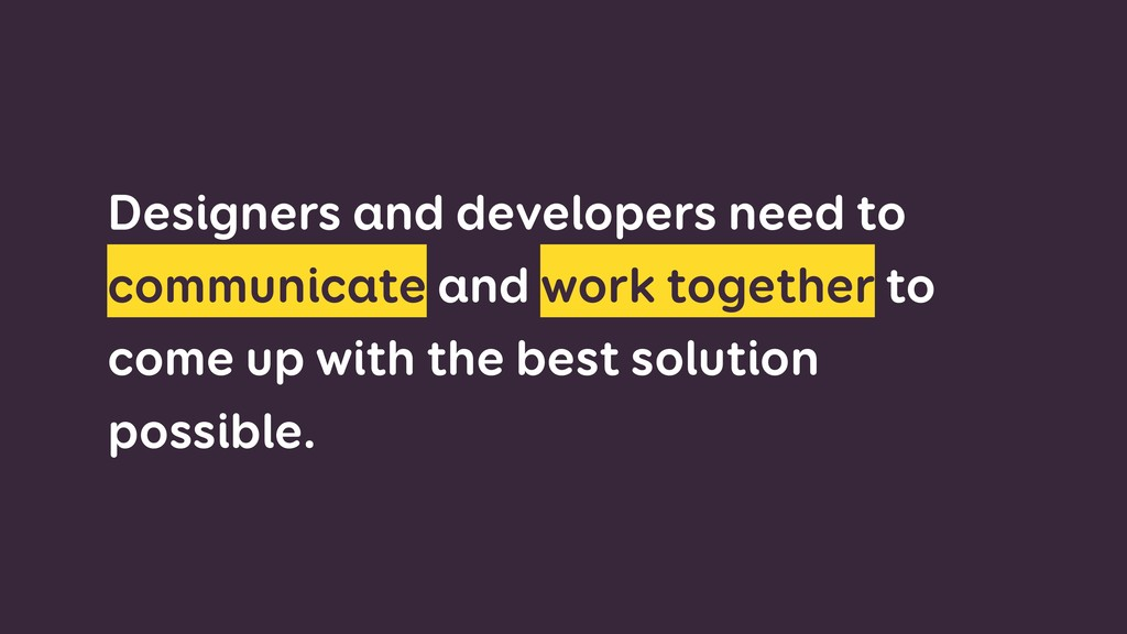 Designers and developers need to communicate an...