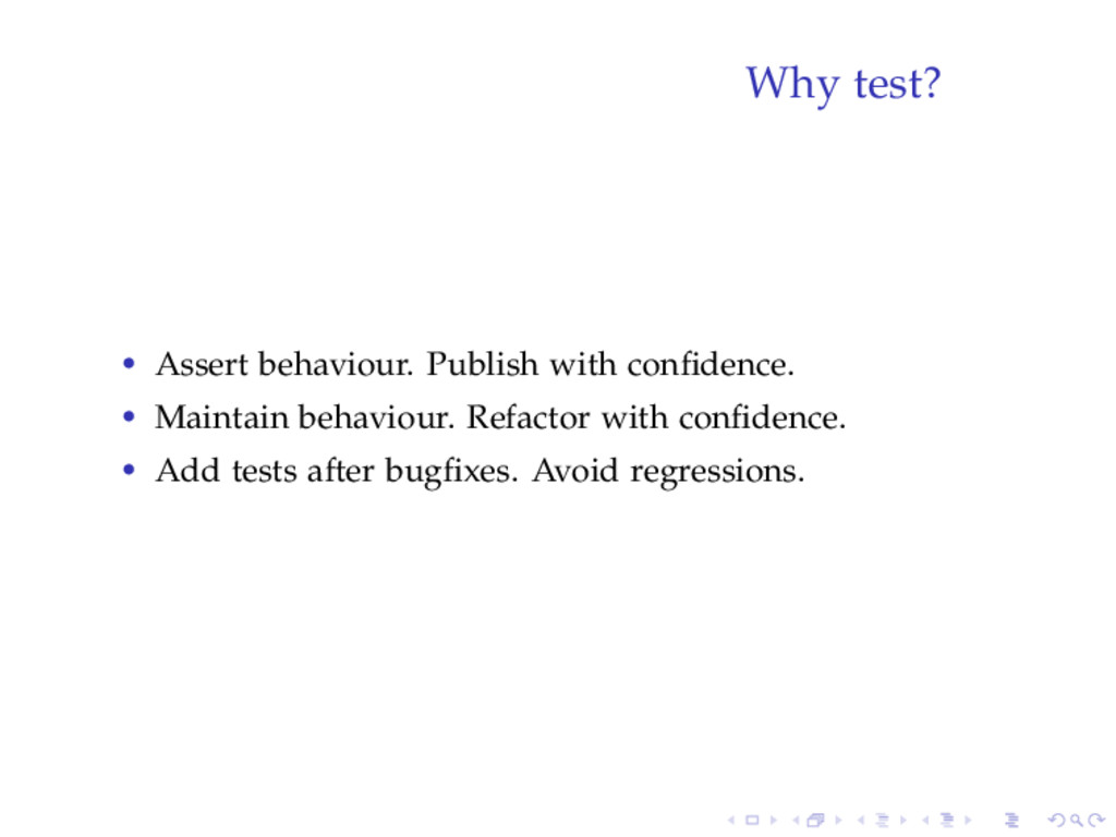Why test? • Assert behaviour. Publish with confi...