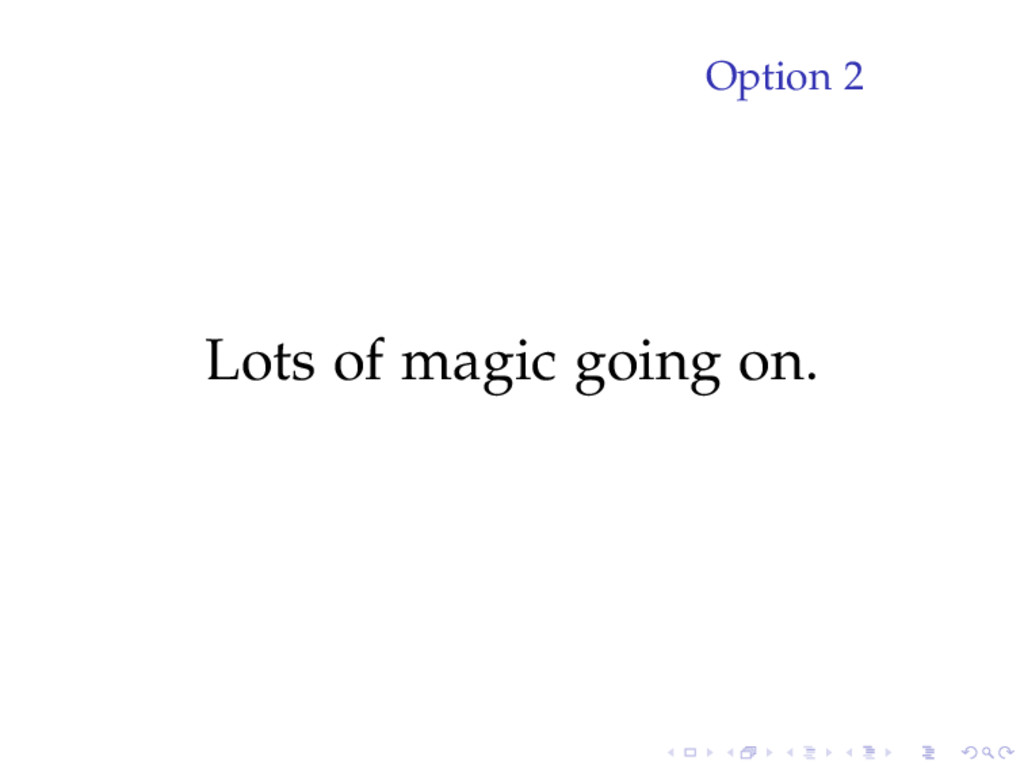 Option 2 Lots of magic going on.