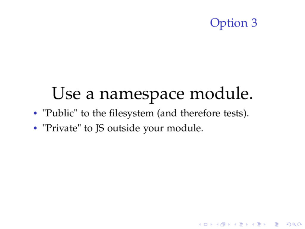 "Option 3 Use a namespace module. • ""Public"" to ..."