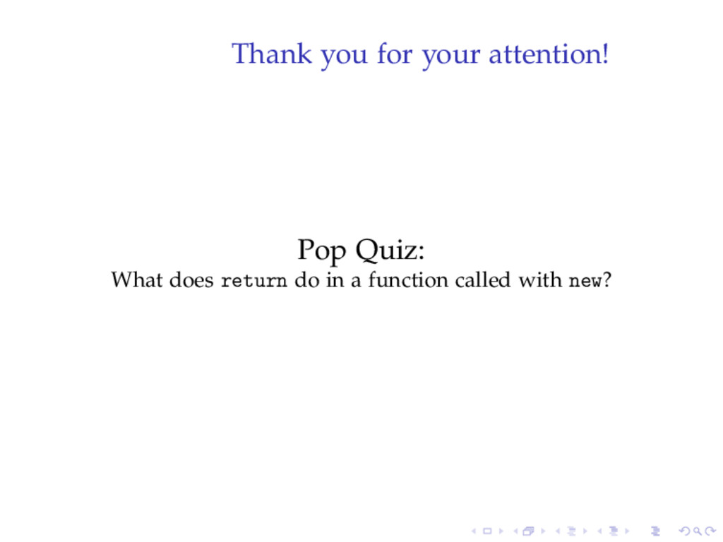 Thank you for your attention! Pop Quiz: What do...