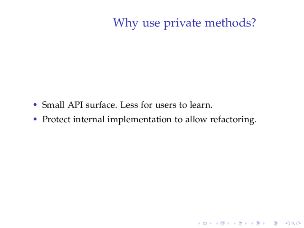 Why use private methods? • Small API surface. L...