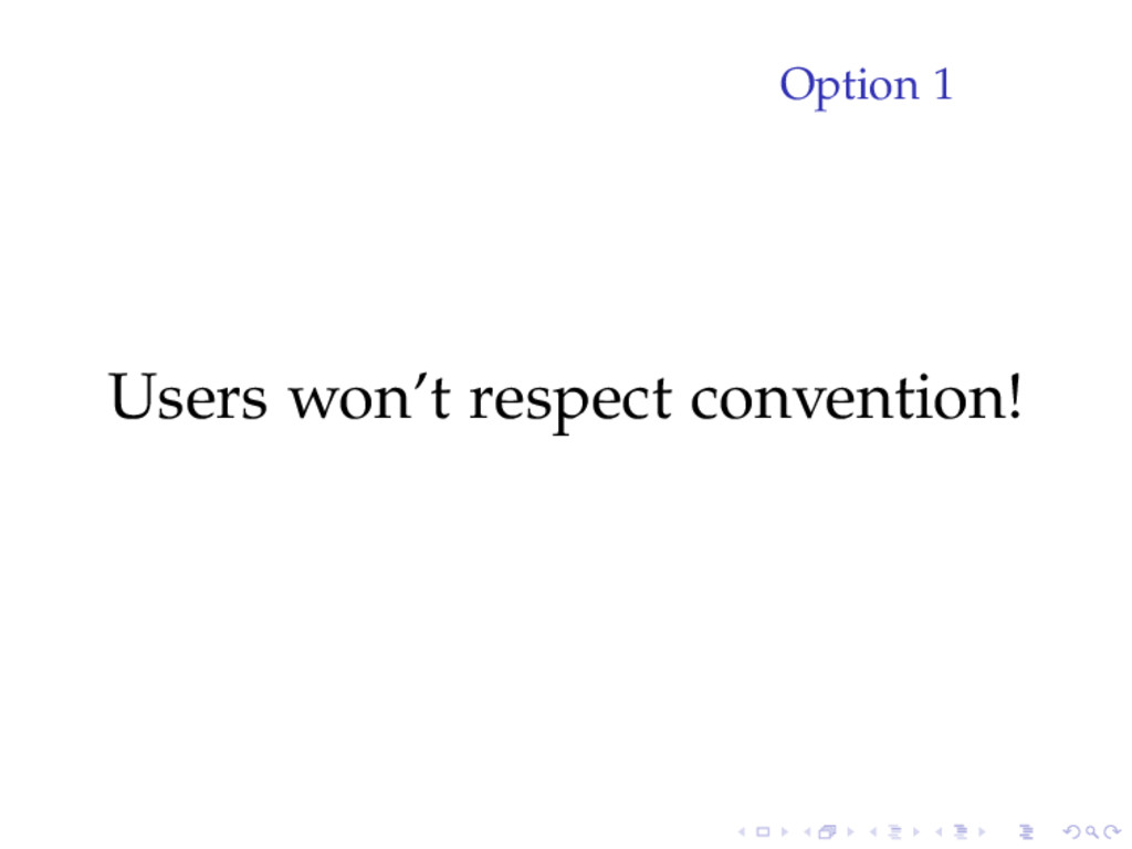 Option 1 Users won't respect convention!