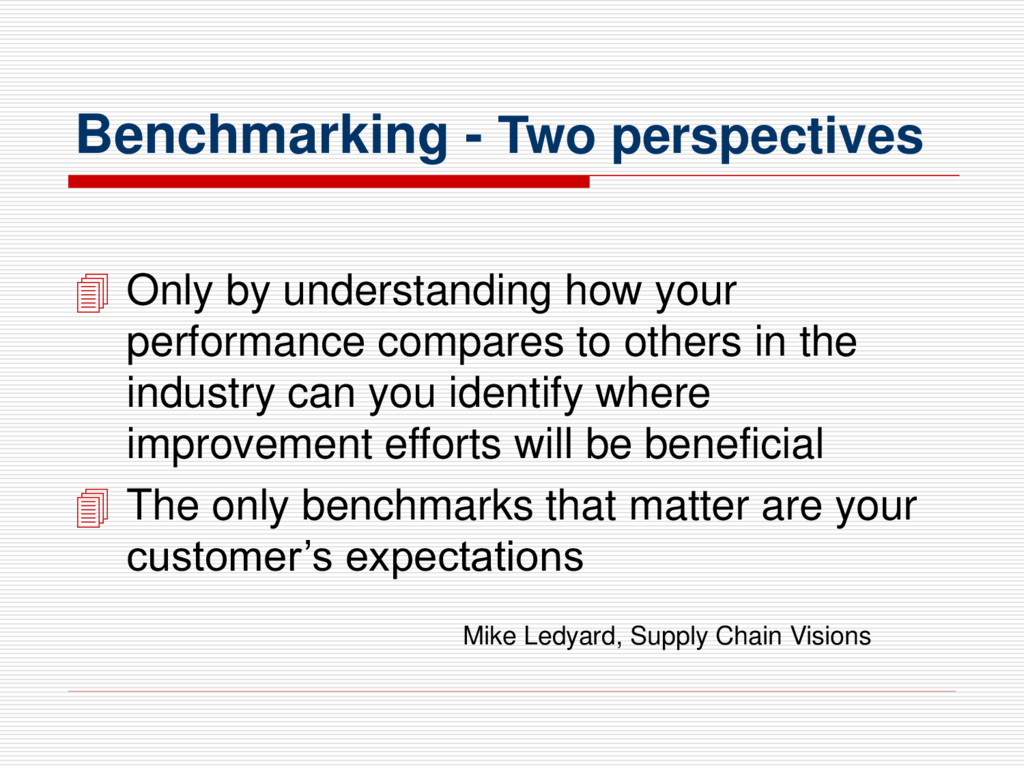 Benchmarking - Two perspectives  Only by under...